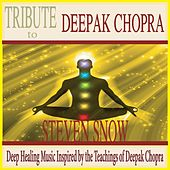 Tribute to Deepak Chopra: Deep Healing Music Inspired By the Teachings of Deepok Chopra by Steven Snow
