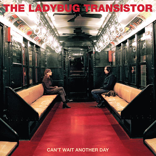 Play & Download Can't Wait Another Day by Ladybug Transistor | Napster