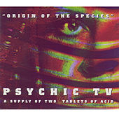 Origin Of The Species by Psychic TV
