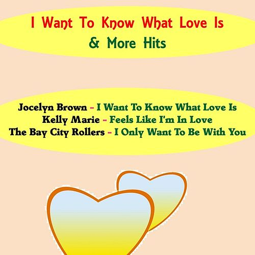 I Want to Know What Love Is & More Hits by Various Artists