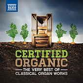 Certified Organic: The Very Best of Classical Organ Works by Various Artists