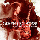 Play & Download Don't Call No Ambulance by Selwyn Birchwood | Napster