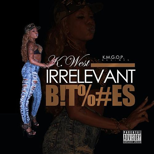Play & Download Irrelevant B!T%#Es (feat. Quia S.E.M.I.n.a.R.) by Kwest Tha Madd Lad | Napster
