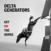 Play & Download Get on the Horse by Delta Generators | Napster