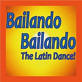 Bailando Bailando, The Latin Dance! by Various Artists