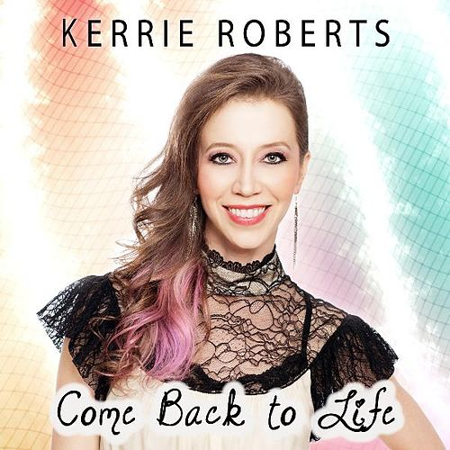 Come Back to Life by Kerrie Roberts