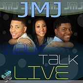 Walk, Talk, Live! by JMJ