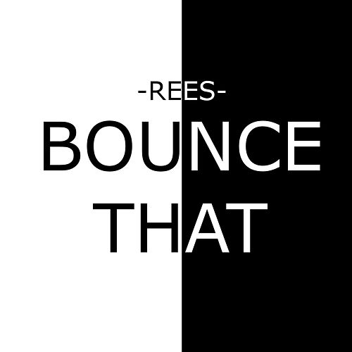 Bounce That by Rees
