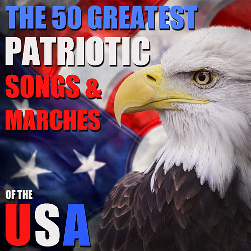 Play & Download The 50 Greatest Patriotic Songs and Marches of the USA for Memorial Day, July 4th, Veteran's Day with God Bless America, Taps, My Country Tis of Thee and More by Various Artists | Napster
