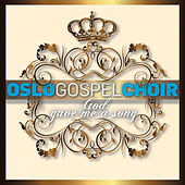 God Gave Me A Song by Oslo Gospel Choir