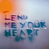 Play & Download Lend Me Your Heart by Claire Hamilton | Napster