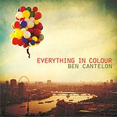 Everything In Colour by Ben Cantelon