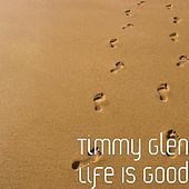 Play & Download Life Is Good by Timmy Glen | Napster