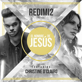 El Nombre De Jesus (feat. Christine D'clario) by Redimi2