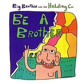Play & Download Be a Brother by Big Brother & The Holding Company | Napster