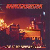 Play & Download Live at My Father's Place by Grinderswitch | Napster
