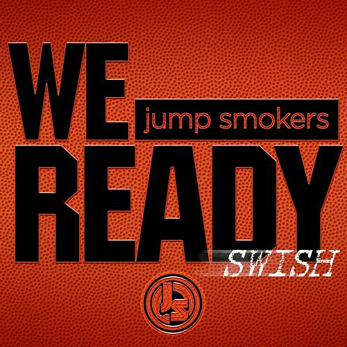 We Ready (Swish) by Jump Smokers