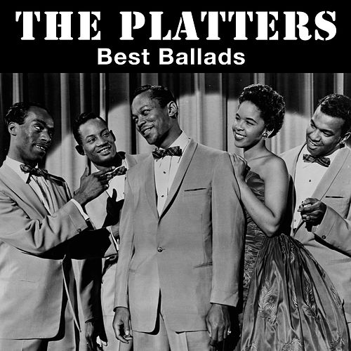 Best Ballads: 'Only You', 'The Great Pretender', 'My Prayer' And Other Smashing Hits by The Platters