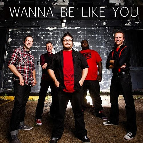 Wanna Be Like You by Acappella