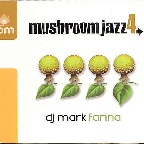Play & Download Mushroom Jazz 4 by Mark Farina | Napster