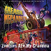 Grease Mechanix: Zombies Ate My Grandma by Frank Macchia