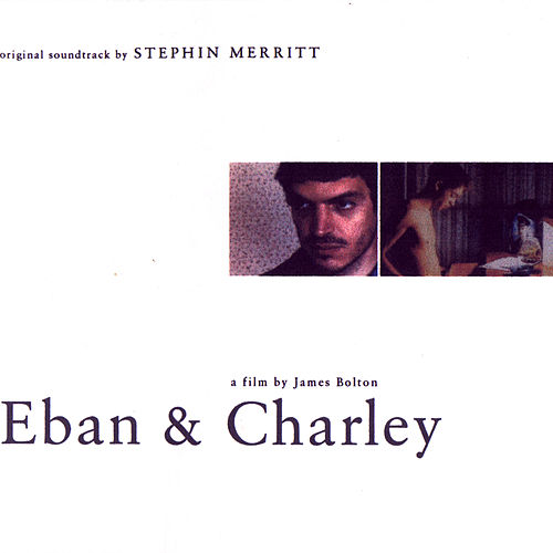 Eban & Charley (Sdtk) by Stephin Merritt