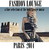 Play & Download Fashion Lounge Paris 2014 (A Fine Selection of the Best Lounge Music) by Various Artists | Napster