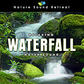 Play & Download Relaxing Waterfall: Water Sound for Sleep and Dreams by Nature Sound Retreat | Napster