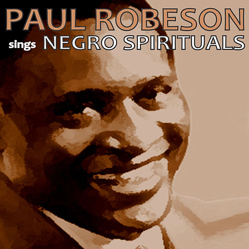Play & Download Paul Robeson Sings Negro Spirituals by Paul Robeson | Napster