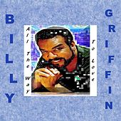All The Way To Love - Single by Billy Griffin