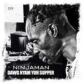 Play & Download Dawg Nyam Yuh Supper by Ninjaman | Napster