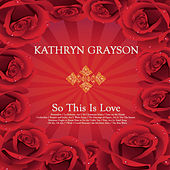 So This Is Love by Kathryn Grayson