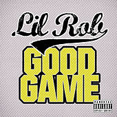 Play & Download Good Game - Single by Lil Rob | Napster