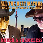 Play & Download All the Best Mayors (Smoke That Crack Cocaine) by Naked and Shameless | Napster