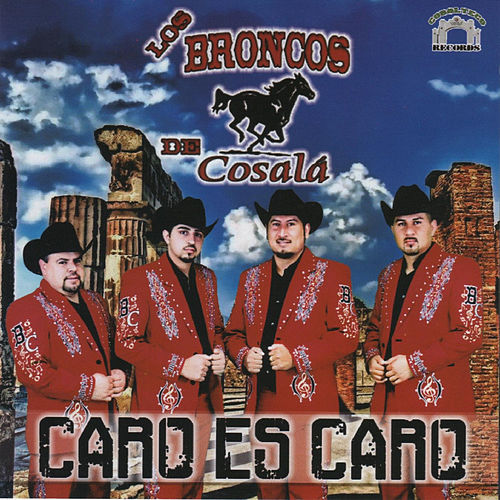Play & Download Caro Es Caro by Los Broncos De Cosala | Napster