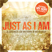 Just As I Am (A Legacy Of Hymns And Worship) by Various Artists