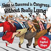 Play & Download How to Succeed in Congress Without Really Lying by Capitol Steps | Napster