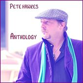 Play & Download Pete Hawkes: Anthology by Pete Hawkes | Napster