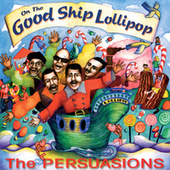 On The Good Ship Lollipop by The Persuasions