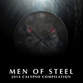 Play & Download Men of Steel - 2014 Calypso Compilation by Various Artists | Napster
