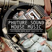 Phuture Sound of House Music, Vol. 19 by Various Artists