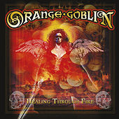 Play & Download Healing Through Fire by Orange Goblin | Napster