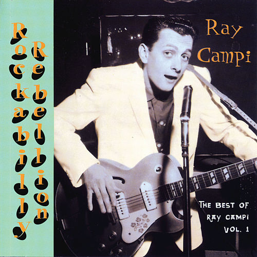 Rockabilly Rebellion: The Very Best Of Ray Campi Vol. 1 by Ray Campi