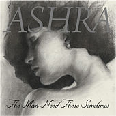 Play & Download The Man Need These Sometimes by Ashra | Napster