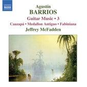 Play & Download BARRIOS: Guitar Music Vol. 3 by Jeffrey McFadden | Napster