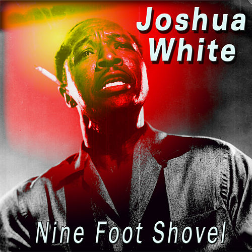 Play & Download Nine Foot Shovel by Joshua White | Napster