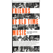 Friends of Old Time Music: The Folk Arrival 1961 - 1965 by Various Artists
