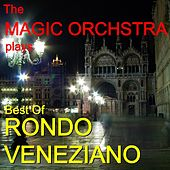 Best Of RONDO VENEZIANO by The Magic Orchestra Plays Rondo Veneziano