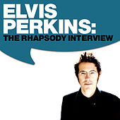 Elvis Perkins: The Rhapsody Interview by Elvis Perkins