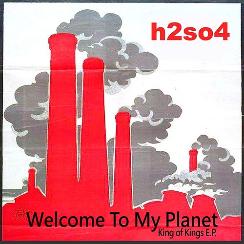 Play & Download Welcome to My Planet (King of Kings E.P.) by H2SO4 | Napster